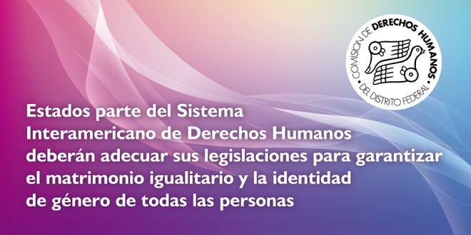 Estados parte del Sistema Interamericano de Derechos Humanos deberán adecuar sus legislaciones para garantizar el matrimonio igualitario y la identidad de género de todas las personas