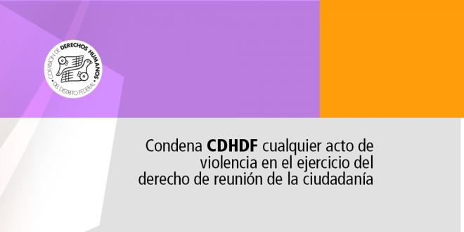 Condena CDHDF cualquier acto de violencia en el ejercicio del derecho de reunión de la ciudadanía