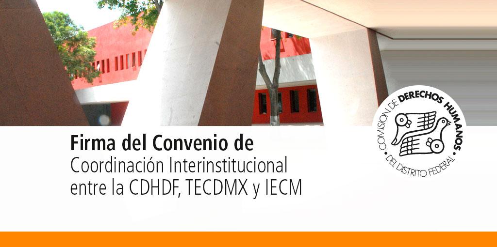 Firma del Convenio de Coordinación Interinstitucional entre la CDHDF, el TECDMX y el IECM @ Sala de Consejo de la CDHDF