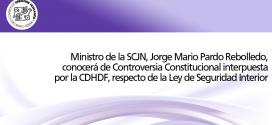 Ministro de la SCJN, Jorge Mario Pardo Rebolledo, conocerá de Controversia Constitucional interpuesta por la CDHDF, respecto de la Ley de Seguridad Interior
