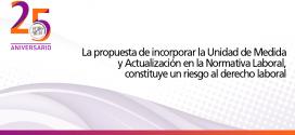 La propuesta de incorporar la Unidad de Medida y Actualización en la Normativa Laboral, constituye un riesgo al derecho laboral