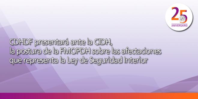 CDHDF presentará ante la CIDH, la postura de la FMOPDH sobre las afectaciones que representa la Ley de Seguridad Interior