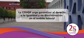 La CDHDF urge garantizar el derecho a la igualdad y no discriminación en el ámbito laboral