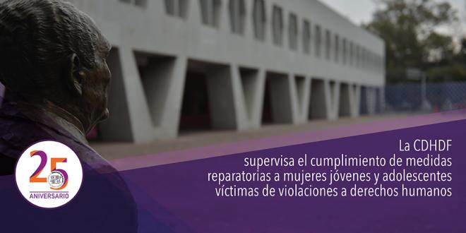La CDHDF supervisa el cumplimiento de medidas reparatorias a mujeres jóvenes y adolescentes víctimas de violaciones a derechos humanos