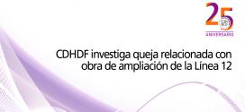 CDHDF investiga queja relacionada con obra de ampliación de la Línea 12