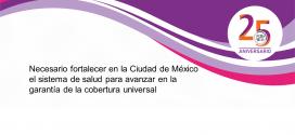 Necesario fortalecer en la Ciudad de México el sistema de salud para avanzar en la garantía de la cobertura universal