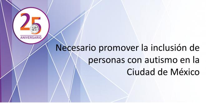 Necesario promover la inclusión de personas con autismo en la Ciudad de México