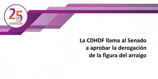 La CDHDF llama al Senado a aprobar la derogación de la figura del arraigo