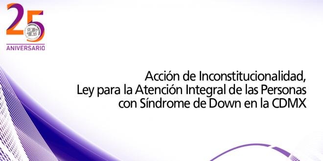 Acción de Inconstitucionalidad, Ley para la Atención Integral de las Personas con Síndrome de Down en la CDMX