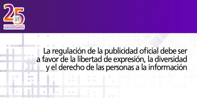 La regulación de la publicidad oficial debe ser a favor de la libertad de expresión, la diversidad y el derecho de las personas a la información