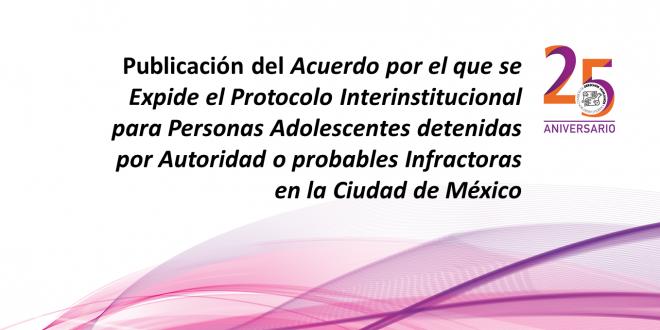 Protocolo Interinstitucional para Personas Adolescentes detenidas por Autoridad o probables Infractoras en la Ciudad de México