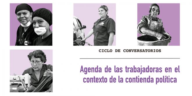 """Ciclo de Conversatorios: """"Agenda de las trabajadoras en el contexto de la contienda política"""""""