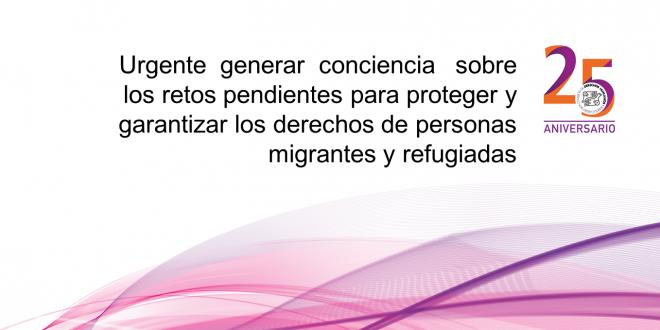 Urgente generar conciencia sobre los retos pendientes para proteger y garantizar los derechos de personas migrantes y refugiadas