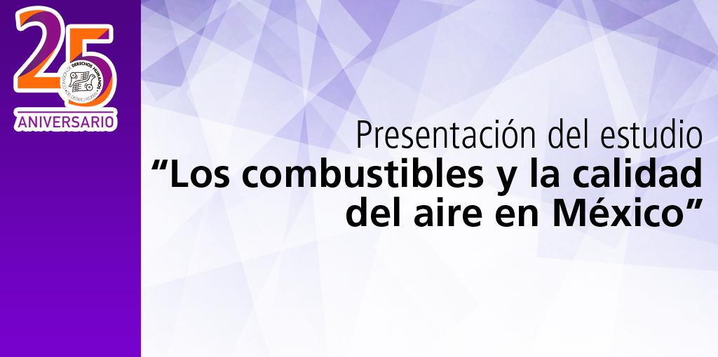 Presentación del estudioLos combustibles y la calidad del aire en México @ CDHDF
