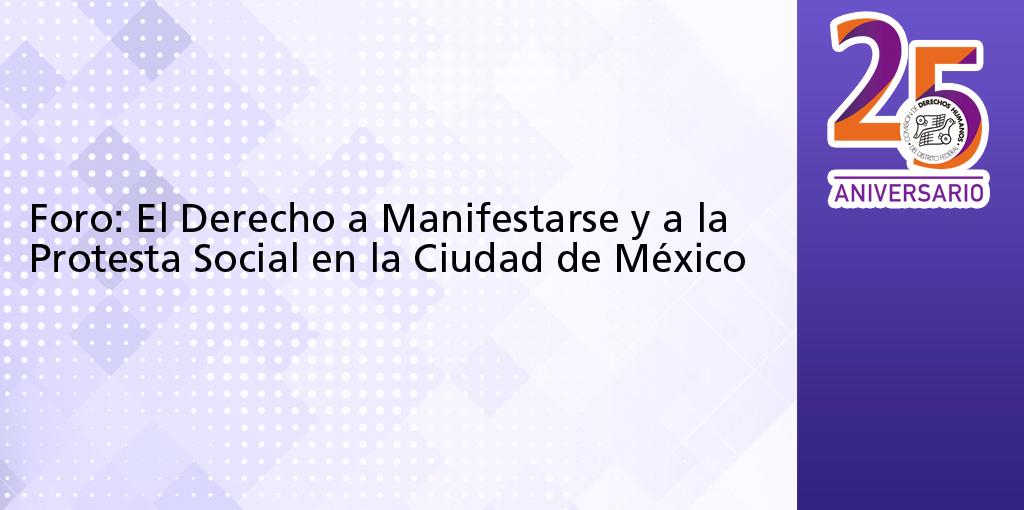 Foro: El Derecho a Manifestarse y a la Protesta Social en la Ciudad de México @ CDHDF
