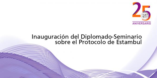 Inauguración delDiplomado-Seminario sobre el Protocolo de Estambul