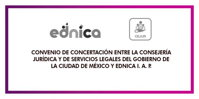 Firma del Convenio de Concertación entre la Consejería Jurídica y de Servicios Legales del Gobierno de la Ciudad de México (CEJUR) y Ednica I.A.P.