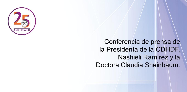 Conferencia de prensa que darán la Dra. Claudia Sheinbaum y la Presidenta de la CDHDF, Nashieli Ramírez @ CDHDF