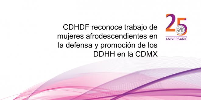 CDHDF reconoce trabajo de mujeres afrodescendientes en la defensa y promoción de los DDHH en la CDMX