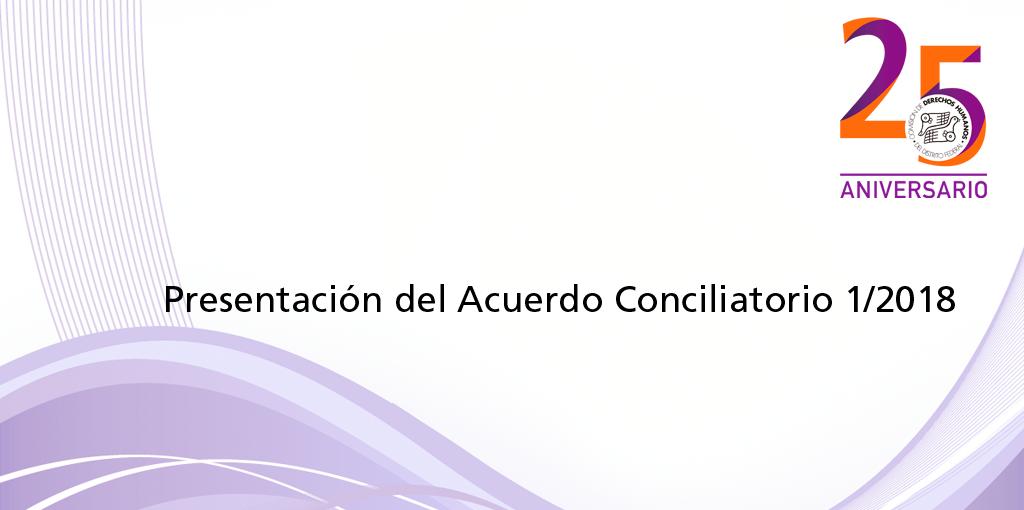 Presentación del Acuerdo Conciliatorio 1/2018 @ CDHDF