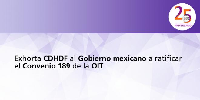 Exhorta CDHDF al Gobierno mexicano a ratificar el Convenio 189 de la OIT