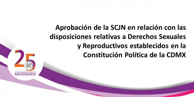 Aprobación de la SCJN en relación con las disposiciones relativas a Derechos Sexuales y Reproductivos establecidos en la Constitución Política de la Ciudad de México