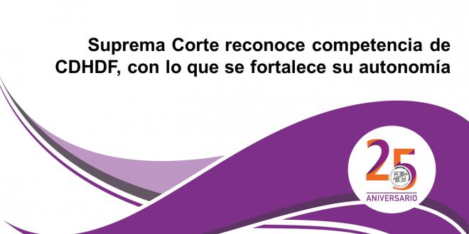 Suprema Corte reconoce competencia de CDHDF, con lo que se fortalece su autonomía