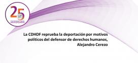 La CDHDF reprueba la deportación por motivos políticos del defensor de derechos humanos, Alejandro Cerezo