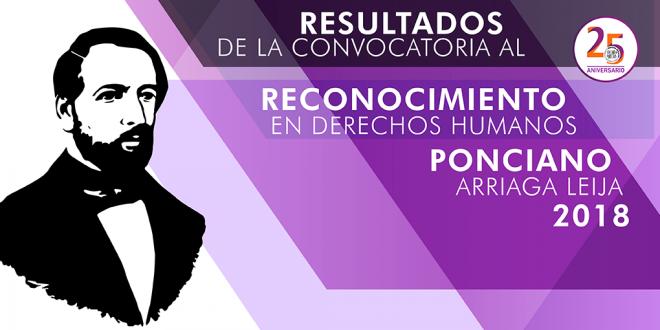 Resultados de la Convocatoria al Reconocimiento en Derechos Humanos Ponciano Arriaga Leija 2018
