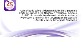 Comunicado sobre la determinación de la Suprema Corte de Justicia de la Nación en relación al Amparo 714/2017 contra la Ley General para la Atención y Protección a Personas con la Condición de Espectro Autista y la Ley General de  Educación