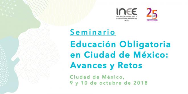 Seminario Educación Obligatoria en Ciudad de México: Avances y Retos