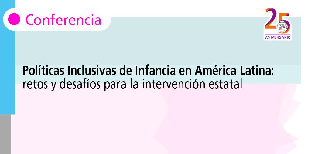Políticas Inclusivas de Infancia en América Latina: retos y desafíos para la intervención estatal @ CDHDF