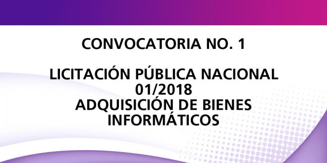 Convocatoria No. 1  Licitación Pública Nacional  01/2018 Adquisición de Bienes Informáticos
