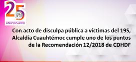 Con acto de disculpa pública a víctimas del 19S, Alcaldía Cuauhtémoc cumple uno de los puntos de la Recomendación 12/2018 de CDHDF