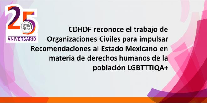 CDHDF reconoce el trabajo de Organizaciones Civiles para impulsar Recomendaciones al Estado Mexicano en materia de derechos humanos de la población LGBTTTIQA+