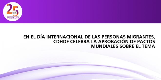 En el Día Internacional de las Personas Migrantes, CDHDF celebra la aprobación de pactos mundiales sobre el tema