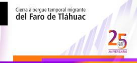 Cierra albergue temporal migrante del Faro de Tláhuac