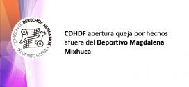 CDHDF apertura queja por hechos afuera del Deportivo Magdalena Mixhuca