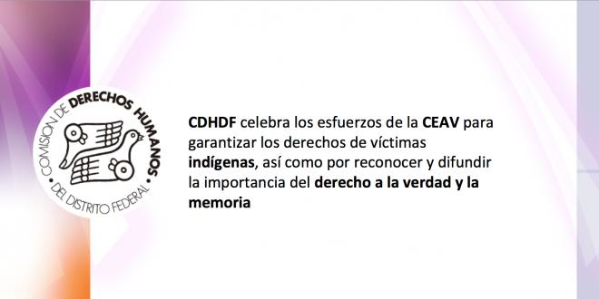 CDHDF celebra los esfuerzos de la CEAV para garantizar los derechos de víctimas indígenas, así como por reconocer y difundir la importancia del derecho a la verdad y la memoria