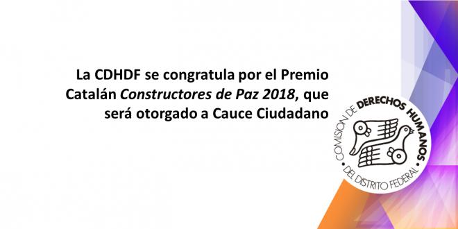 La CDHDF se congratula por el Premio Catalán Constructores de Paz 2018, que será otorgado a Cauce Ciudadano
