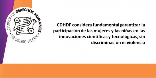 CDHDF considera fundamental garantizar la participación de las mujeres y las niñas en las innovaciones científicas y tecnológicas, sin discriminación ni violencia
