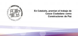 En Cataluña, premian el trabajo de Cauce Ciudadano como Constructores de Paz