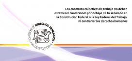Los contratos colectivos de trabajo no deben establecer condiciones por debajo de lo señalado en la Constitución Federal o la Ley Federal del Trabajo, ni contrariar los derechos humanos