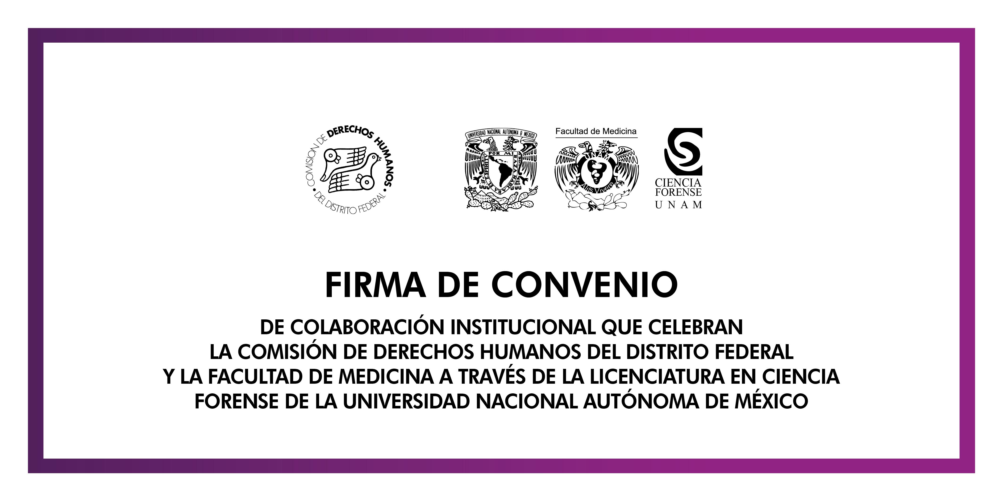 Firma de Convenio de Colaboración Institucional con la Facultad de Medicina, a través de la Licenciatura en Ciencia Forense, de la UNAM. @ CDHDF