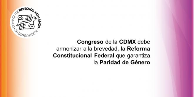 Congreso de la Ciudad de México debe armonizar a la brevedad, la Reforma Constitucional Federal que garantiza la Paridad de Género