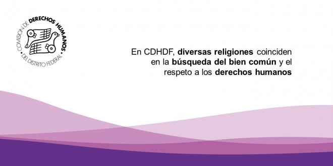 En CDHDF, diversas religiones coinciden en la búsqueda del bien común y el respeto a los derechos humanos