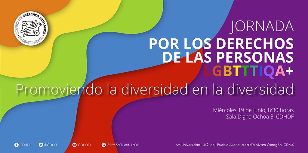 Jornada por los Derechos de las Personas LGBTTTIQA+. Promoviendo la diversidad en la diversidad.  @ CDHDF