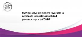 SCJN resuelve de manera favorable la acción de inconstitucionalidad presentada por la CDHDF