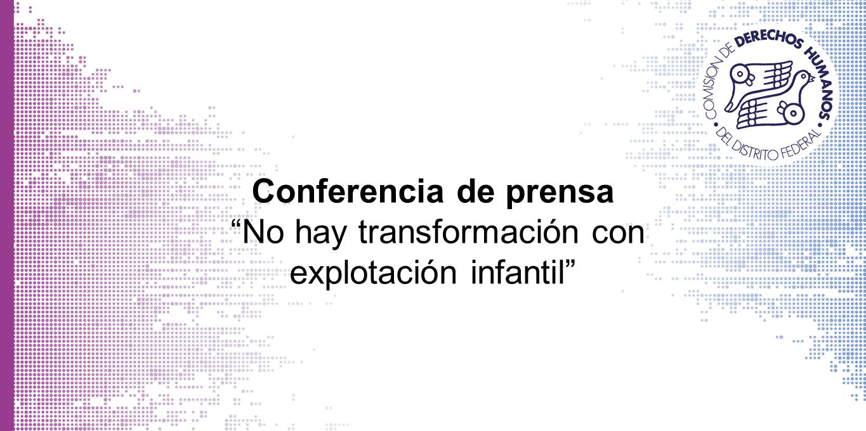 """Conferencia de prensa """"No hay transformación con explotación infantil"""" @ CDHDF"""