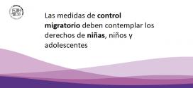 Las medidas de control migratorio deben contemplar los derechos de niñas, niños y adolescentes
